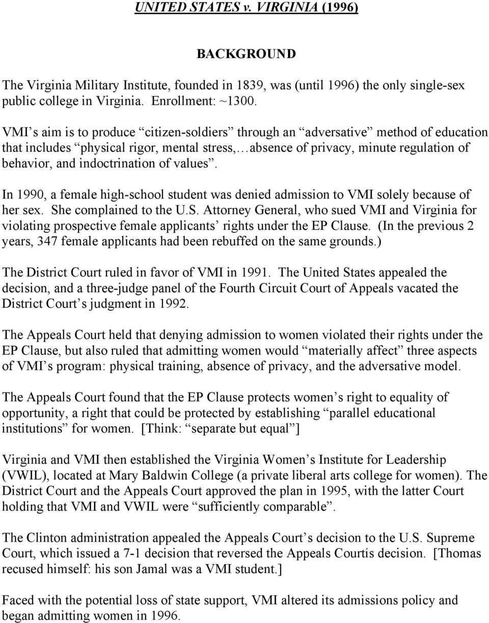 of values. In 1990, a female high-school student was denied admission to VMI solely because of her sex. Sh