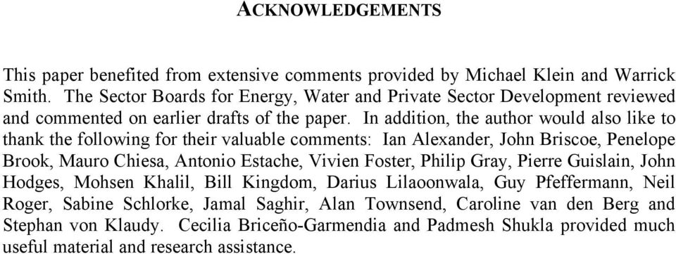 In addition, the author would also like to thank the following for their valuable comments: Ian Alexander, John Briscoe, Penelope Brook, Mauro Chiesa, Antonio Estache, Vivien