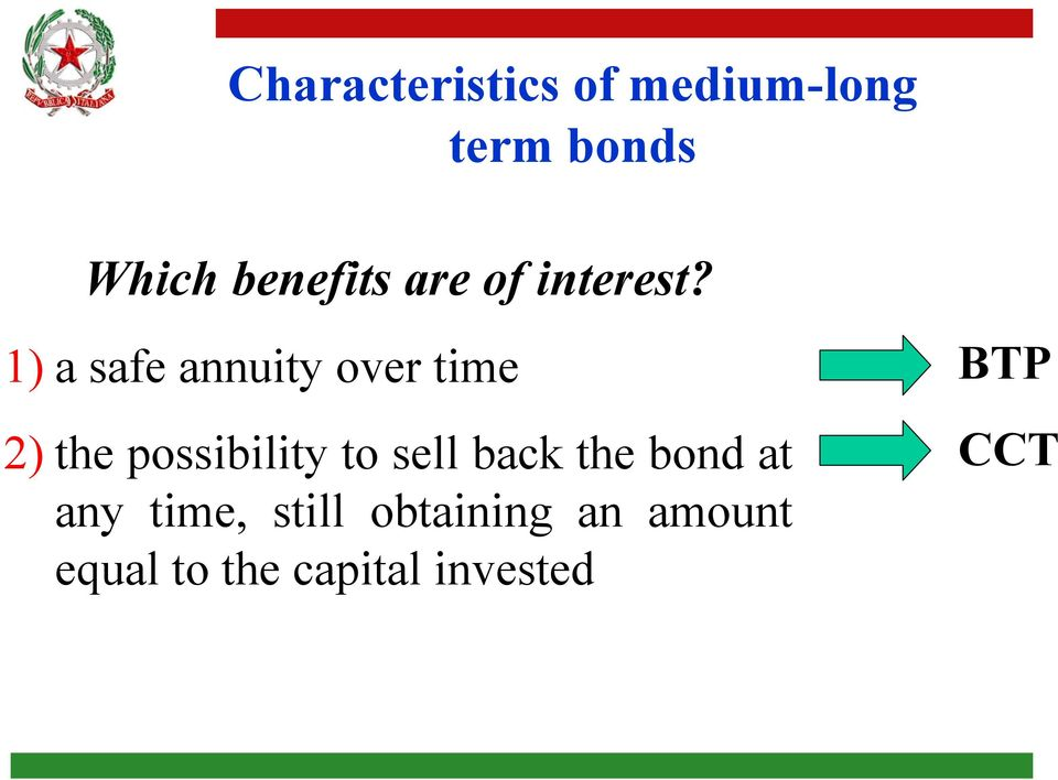 1) a safe annuity over time 2) the possibility to sell