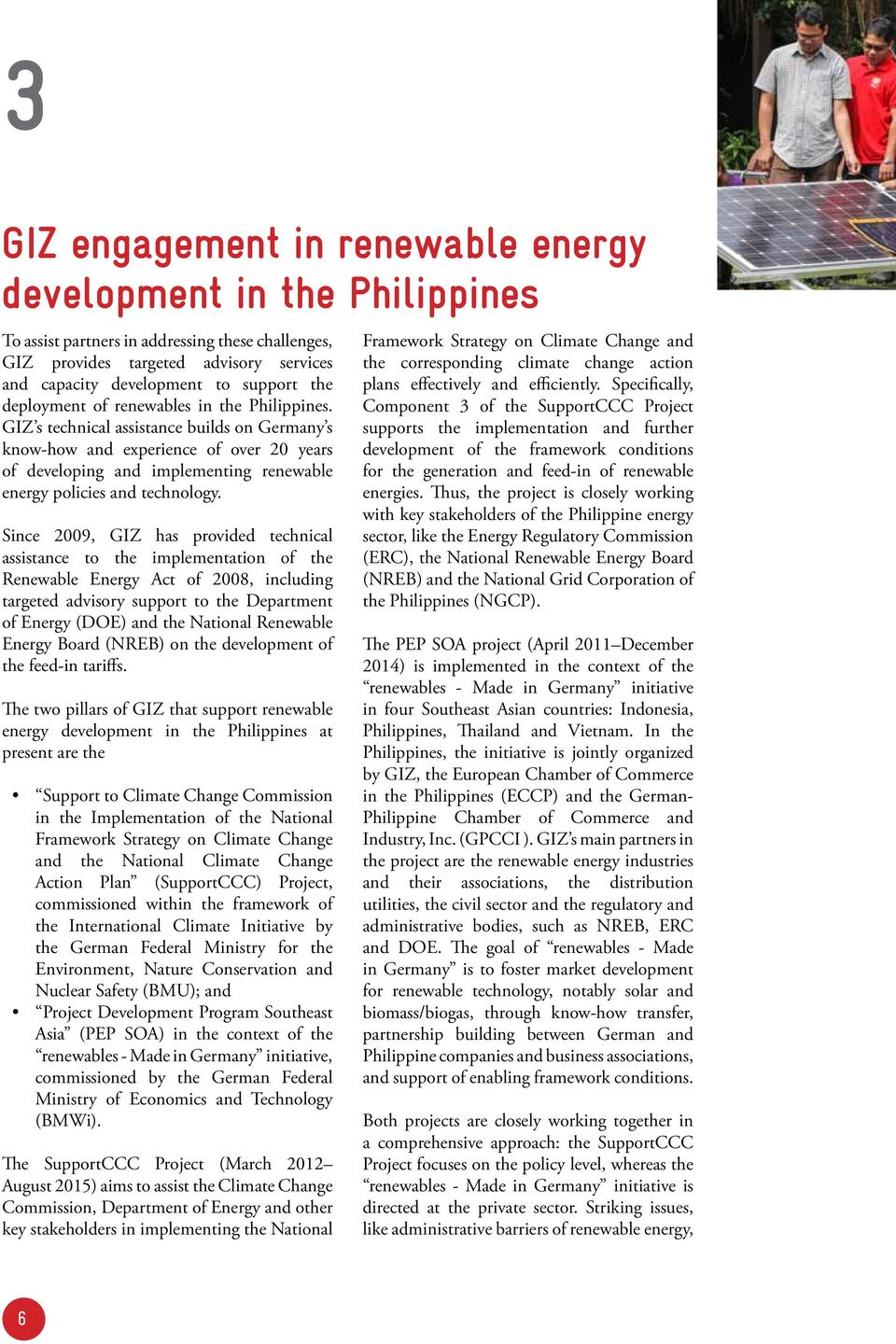 GIZ s technical assistance builds on Germany s know-how and experience of over 20 years of developing and implementing renewable energy policies and technology.