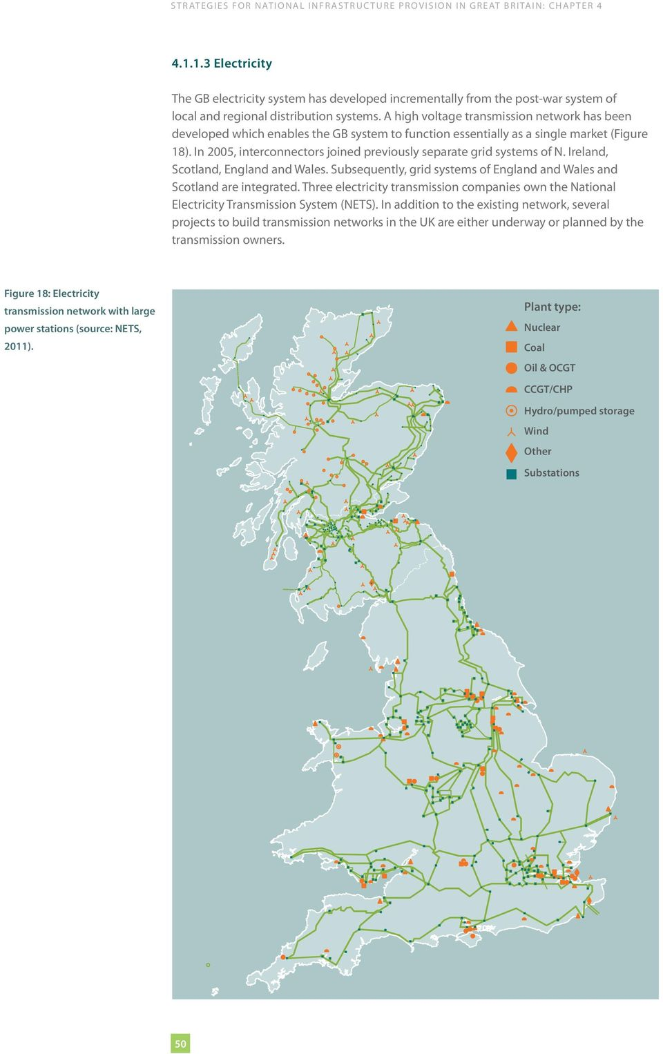 In 2005, interconnectors joined previously separate grid systems of N. Ireland, Scotland, England and Wales. Subsequently, grid systems of England and Wales and Scotland are integrated.
