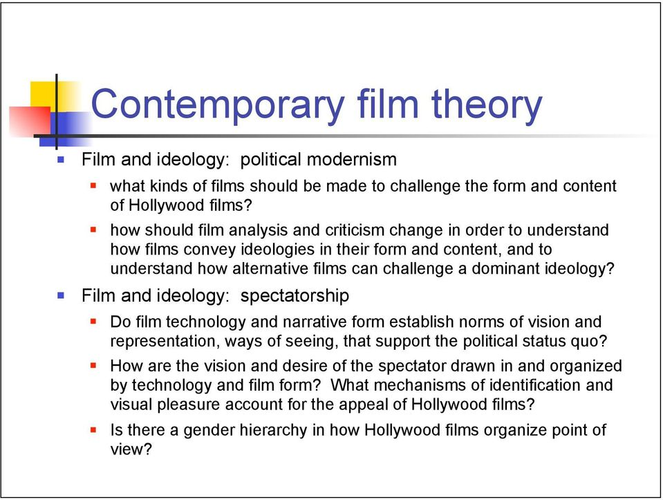 Film and ideology: spectatorship Do film technology and narrative form establish norms of vision and representation, ways of seeing, that support the political status quo?