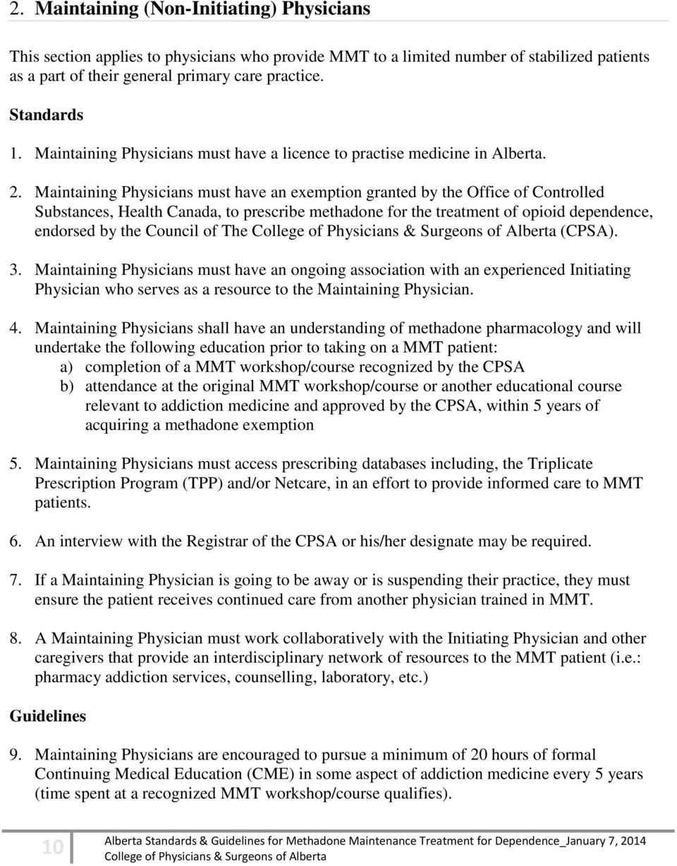 Maintaining Physicians must have an exemption granted by the Office of Controlled Substances, Health Canada, to prescribe methadone for the treatment of opioid dependence, endorsed by the Council of