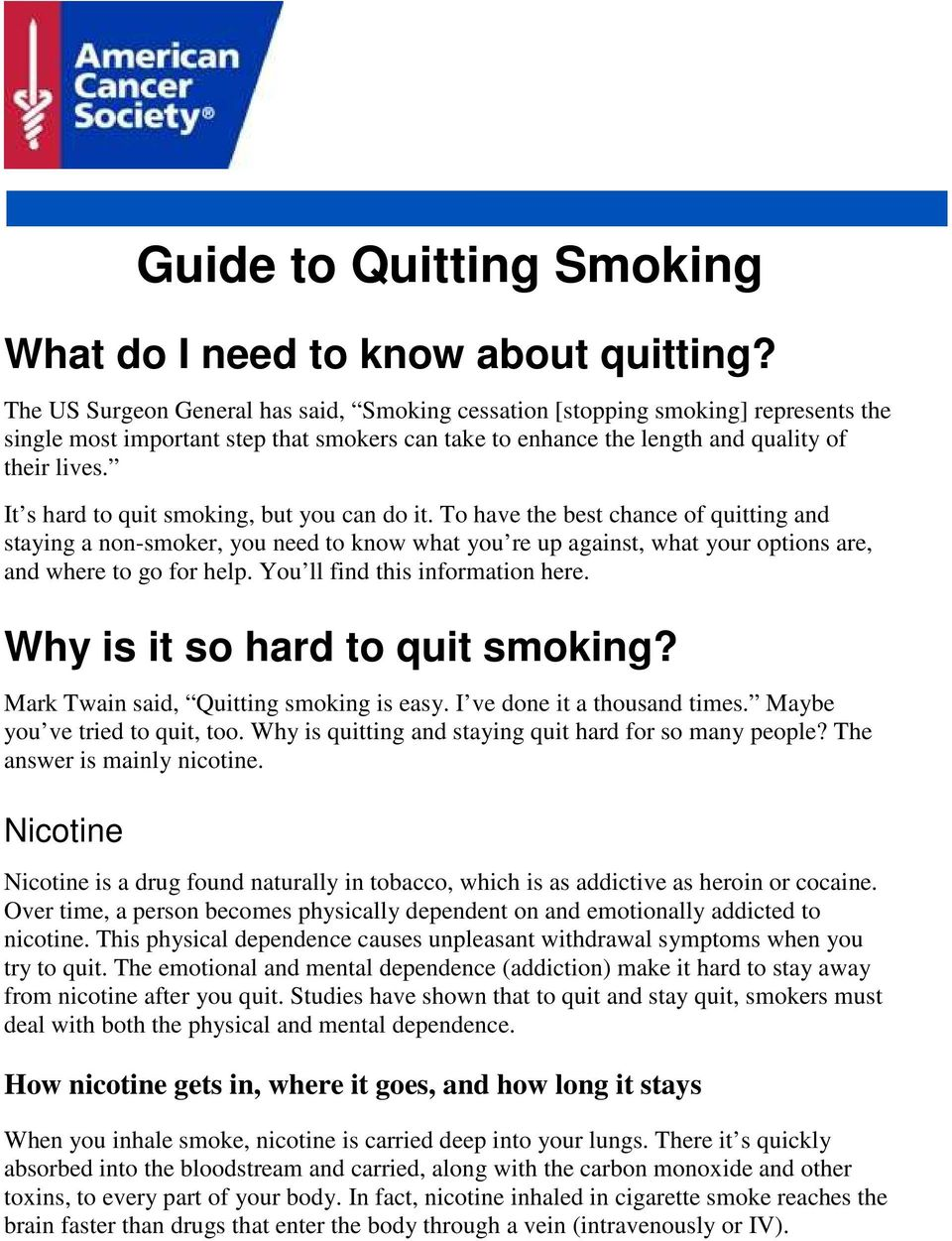 It s hard to quit smoking, but you can do it. To have the best chance of quitting and staying a non-smoker, you need to know what you re up against, what your options are, and where to go for help.