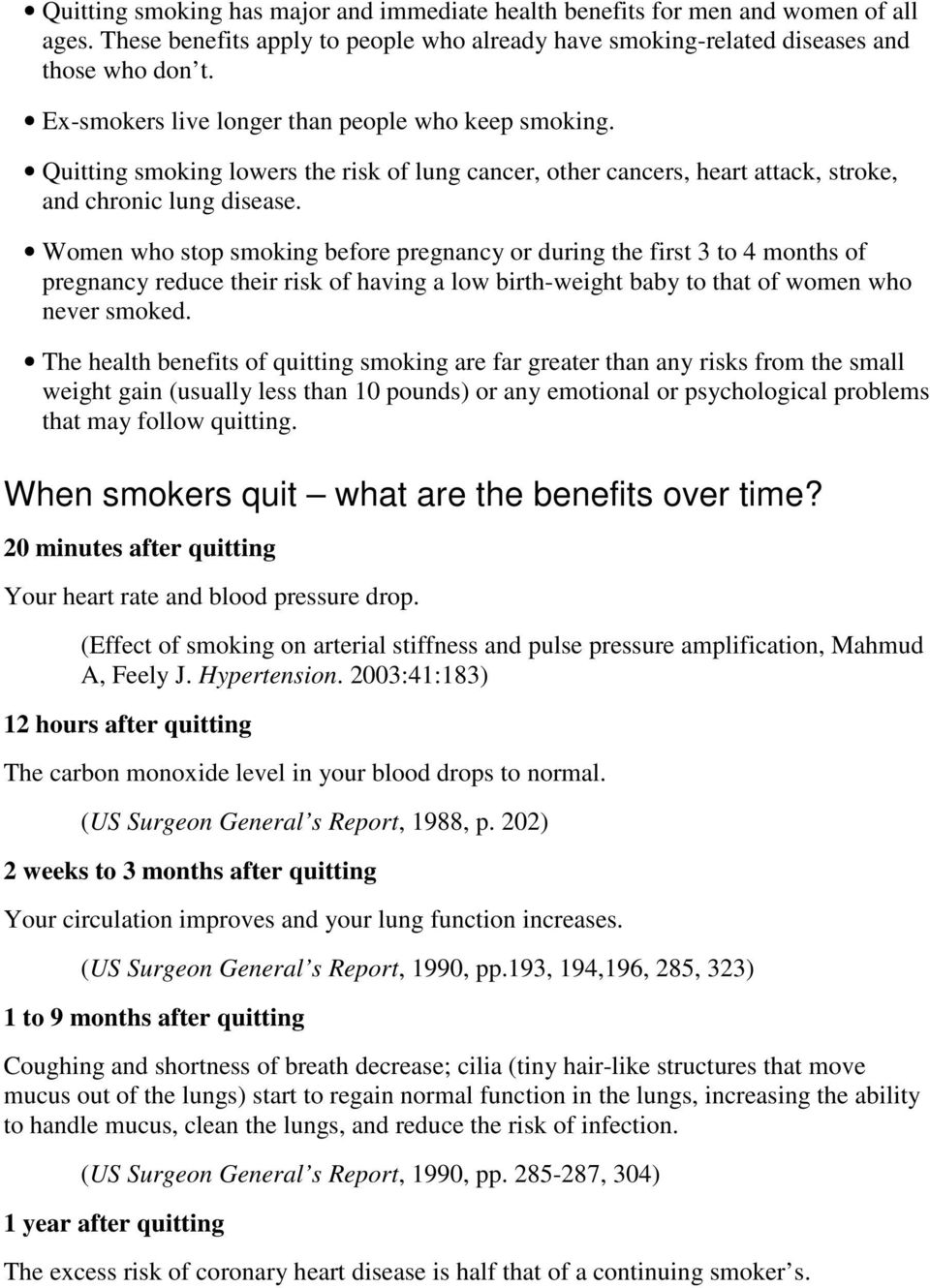 Women who stop smoking before pregnancy or during the first 3 to 4 months of pregnancy reduce their risk of having a low birth-weight baby to that of women who never smoked.