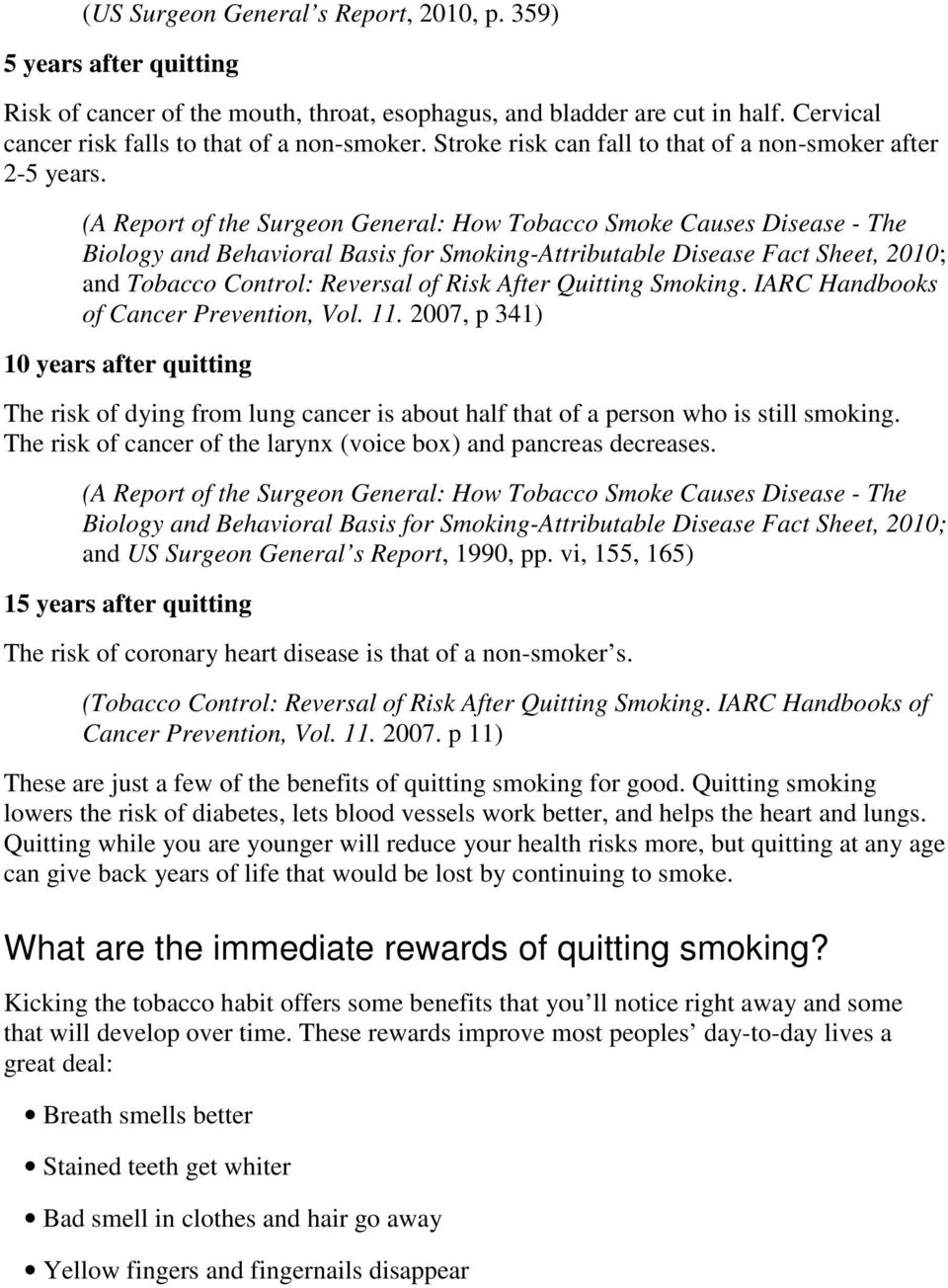 (A Report of the Surgeon General: How Tobacco Smoke Causes Disease - The Biology and Behavioral Basis for Smoking-Attributable Disease Fact Sheet, 2010; and Tobacco Control: Reversal of Risk After