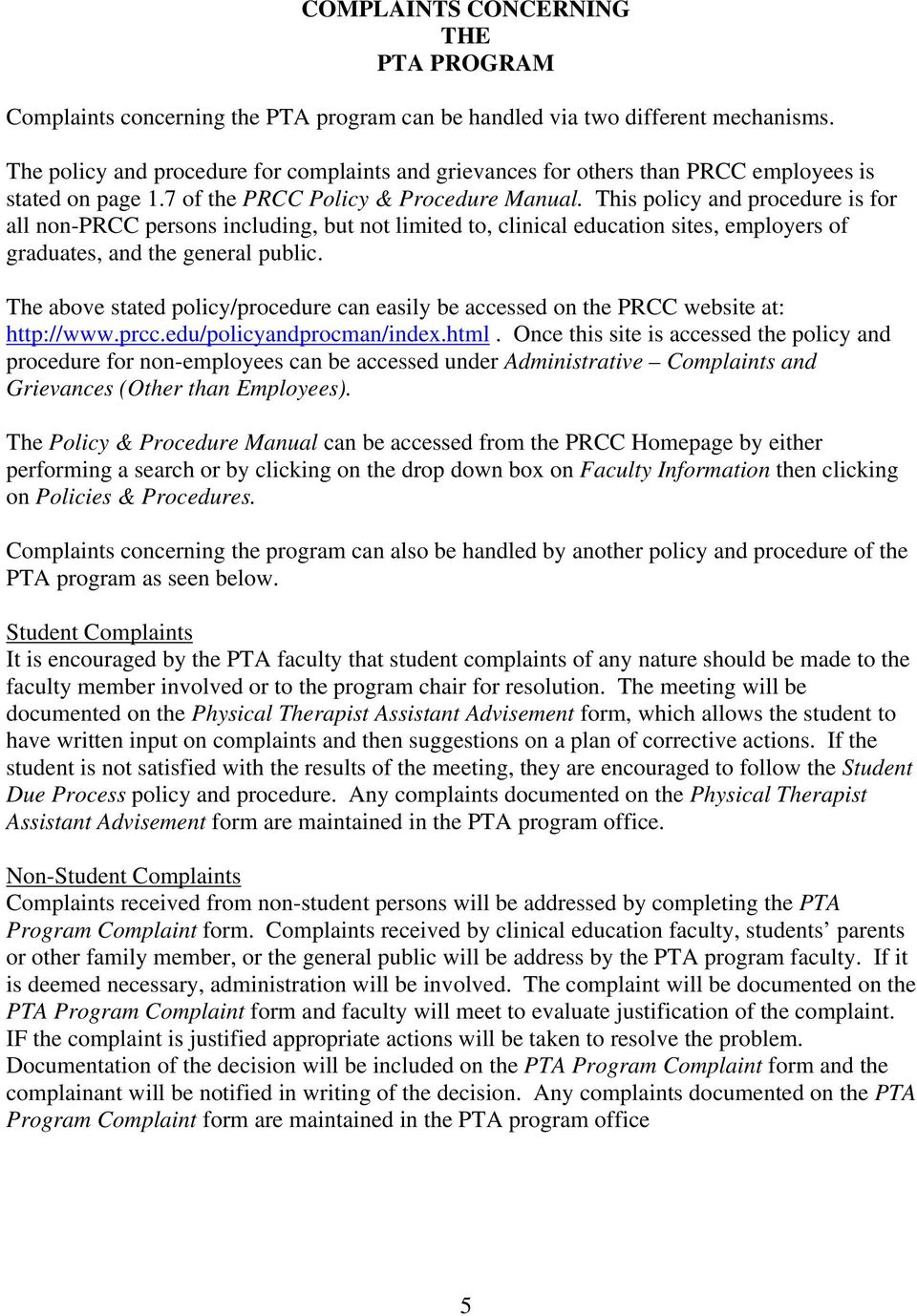 This policy and procedure is for all non-prcc persons including, but not limited to, clinical education sites, employers of graduates, and the general public.