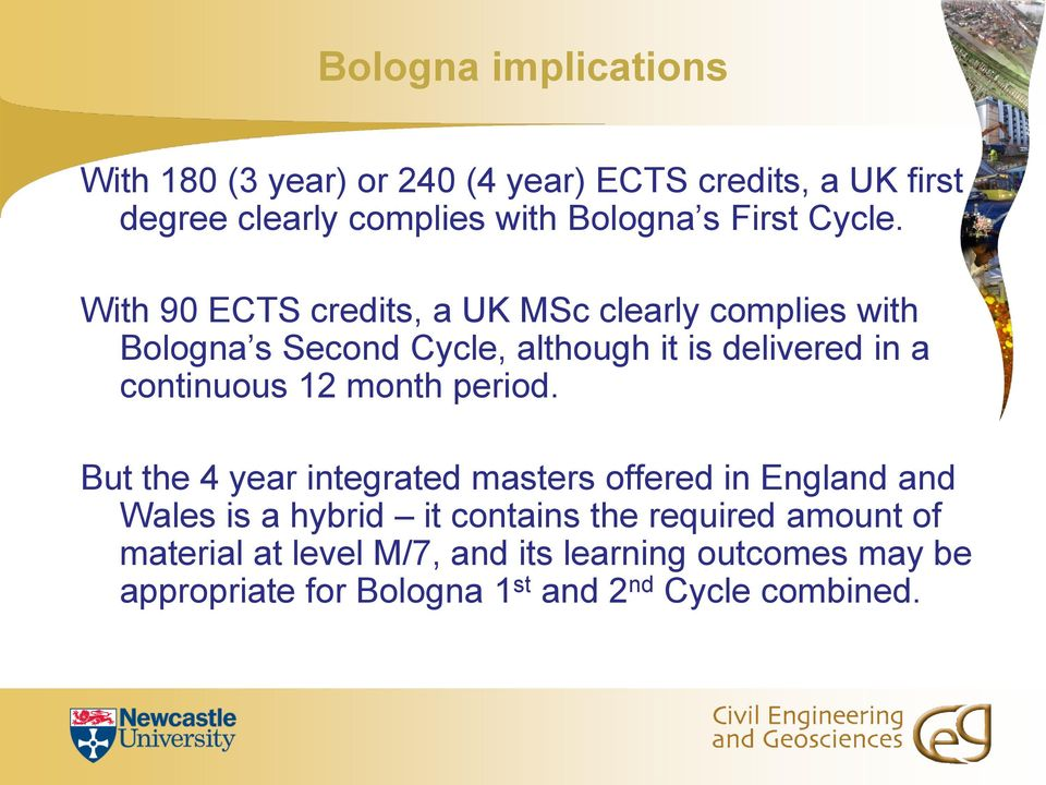 With 90 ECTS credits, a UK MSc clearly complies with Bologna s Second Cycle, although it is delivered in a continuous 12