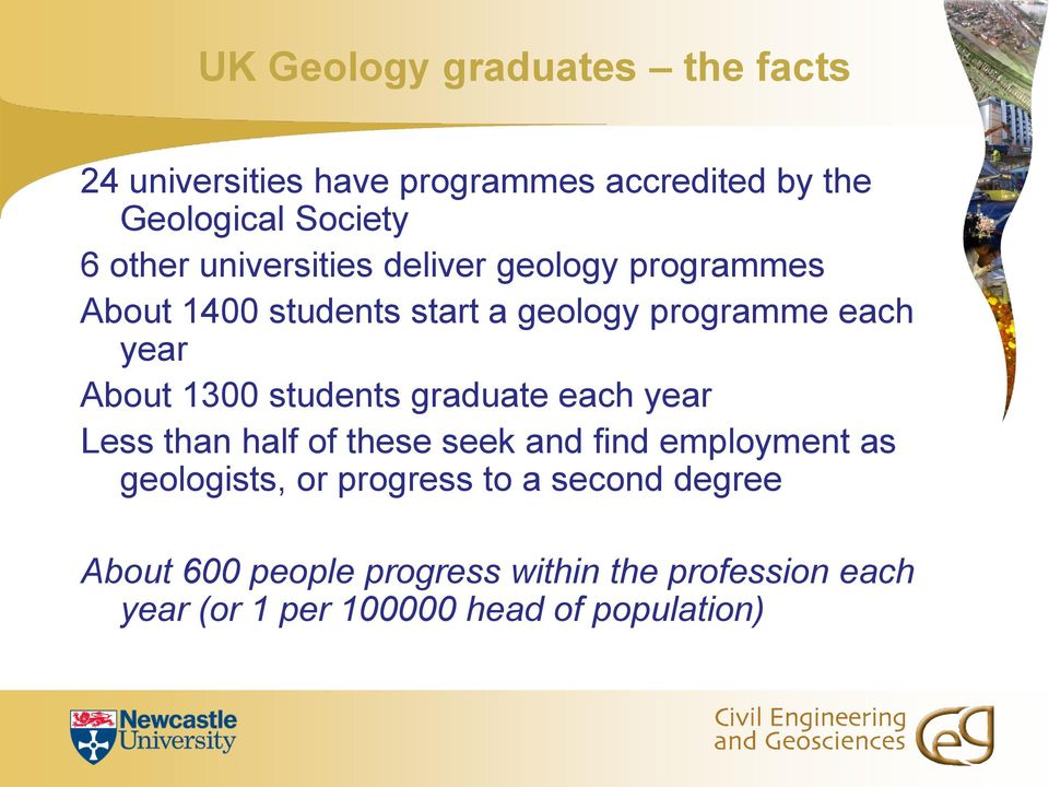 students graduate each year Less than half of these seek and find employment as geologists, or progress to