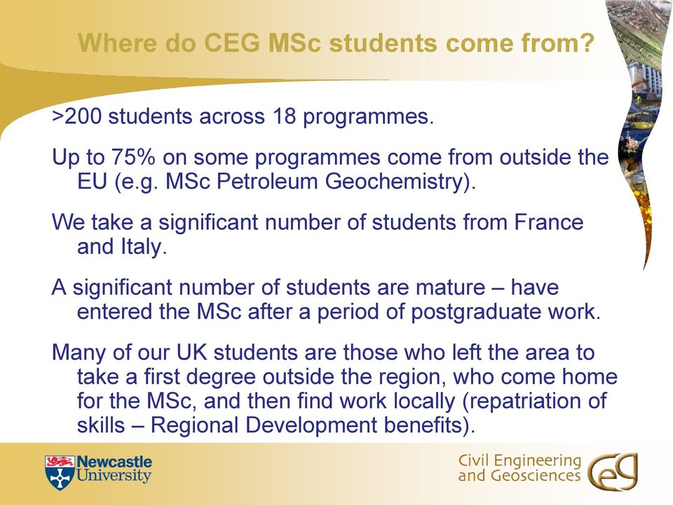 A significant number of students are mature have entered the MSc after a period of postgraduate work.
