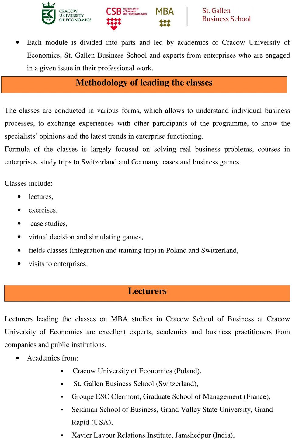 Methodology of leading the classes The classes are conducted in various forms, which allows to understand individual business processes, to exchange experiences with other participants of the