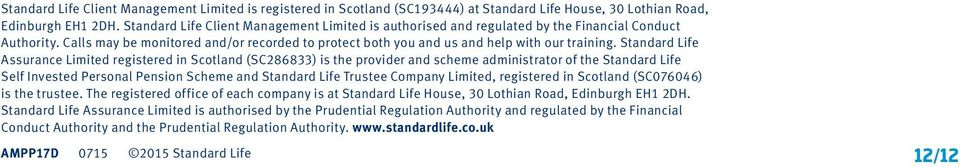 Standard Life Assurance Limited registered in Scotland (SC286833) is the provider and scheme administrator of the Standard Life Self Invested Personal Pension Scheme and Standard Life Trustee Company