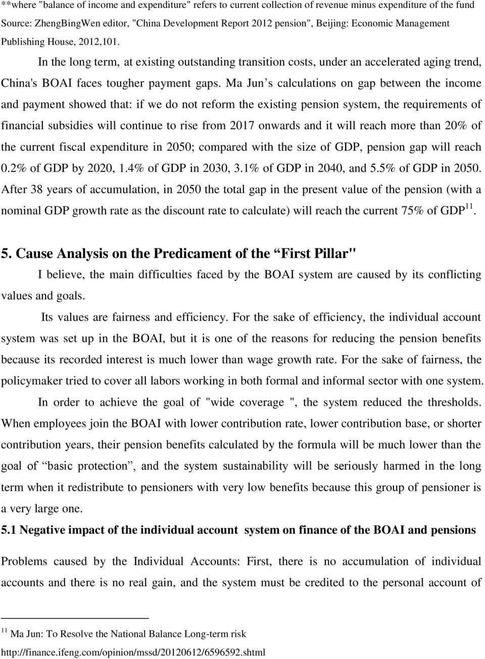 Ma Jun s calculations on gap between the income and payment showed that: if we do not reform the existing pension system, the requirements of financial subsidies will continue to rise from 2017