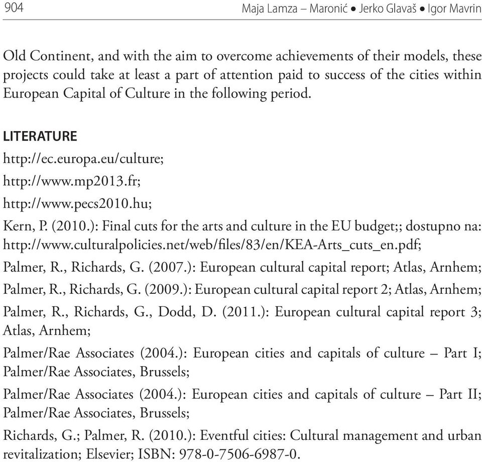 ): Final cuts for the arts and culture in the EU budget;; dostupno na: http://www.culturalpolicies.net/web/files/83/en/kea-arts_cuts_en.pdf; Palmer, R., Richards, G. (2007.