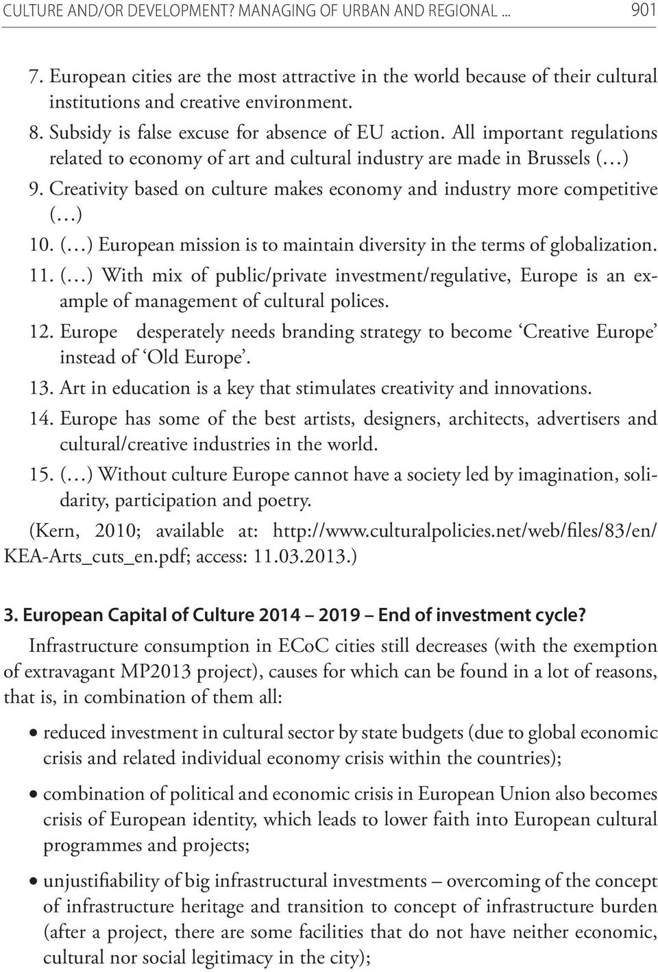 Creativity based on culture makes economy and industry more competitive ( ) 10. ( ) European mission is to maintain diversity in the terms of globalization. 11.
