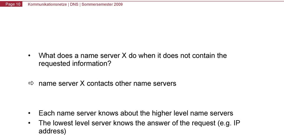 name server X contacts other name servers Each name server knows