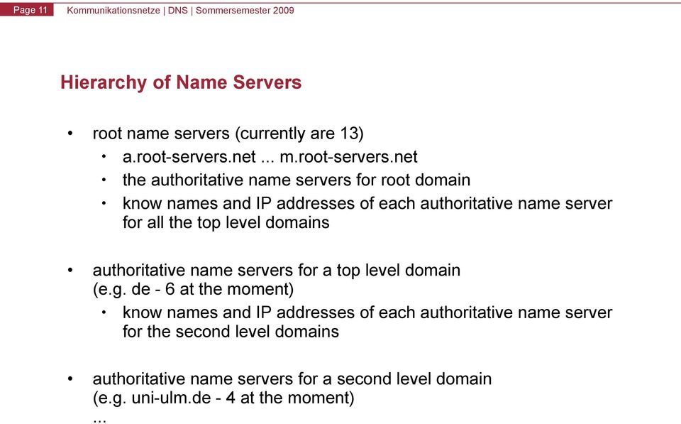 net the authoritative name servers for root domain know names and IP addresses of each authoritative name server for all the