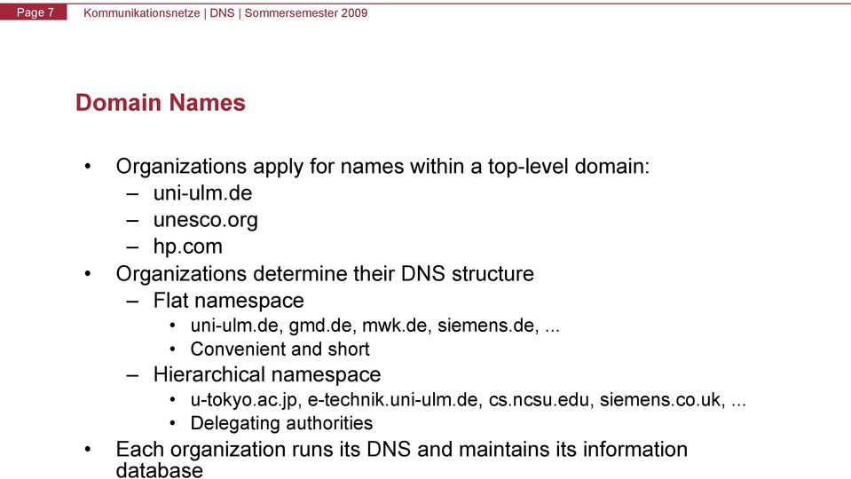 gmd.de, mwk.de, siemens.de,... Convenient and short Hierarchical namespace u-tokyo.ac.jp, e-technik.