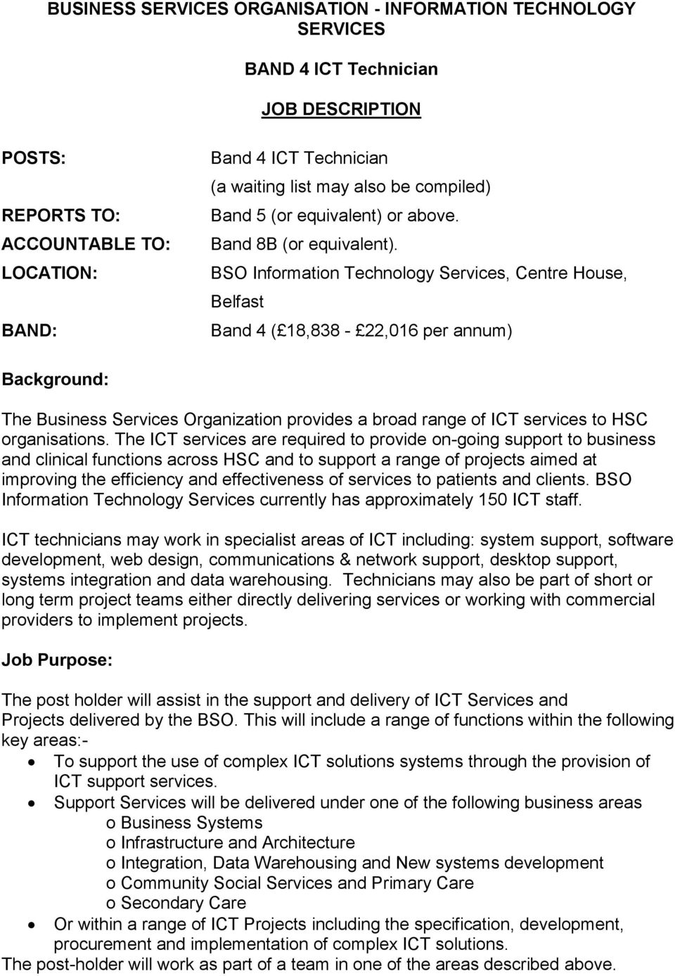 BSO Information Technology Services, Centre House, Belfast Band 4 ( 18,838-22,016 per annum) Background: The Business Services Organization provides a broad range of ICT services to HSC organisations.