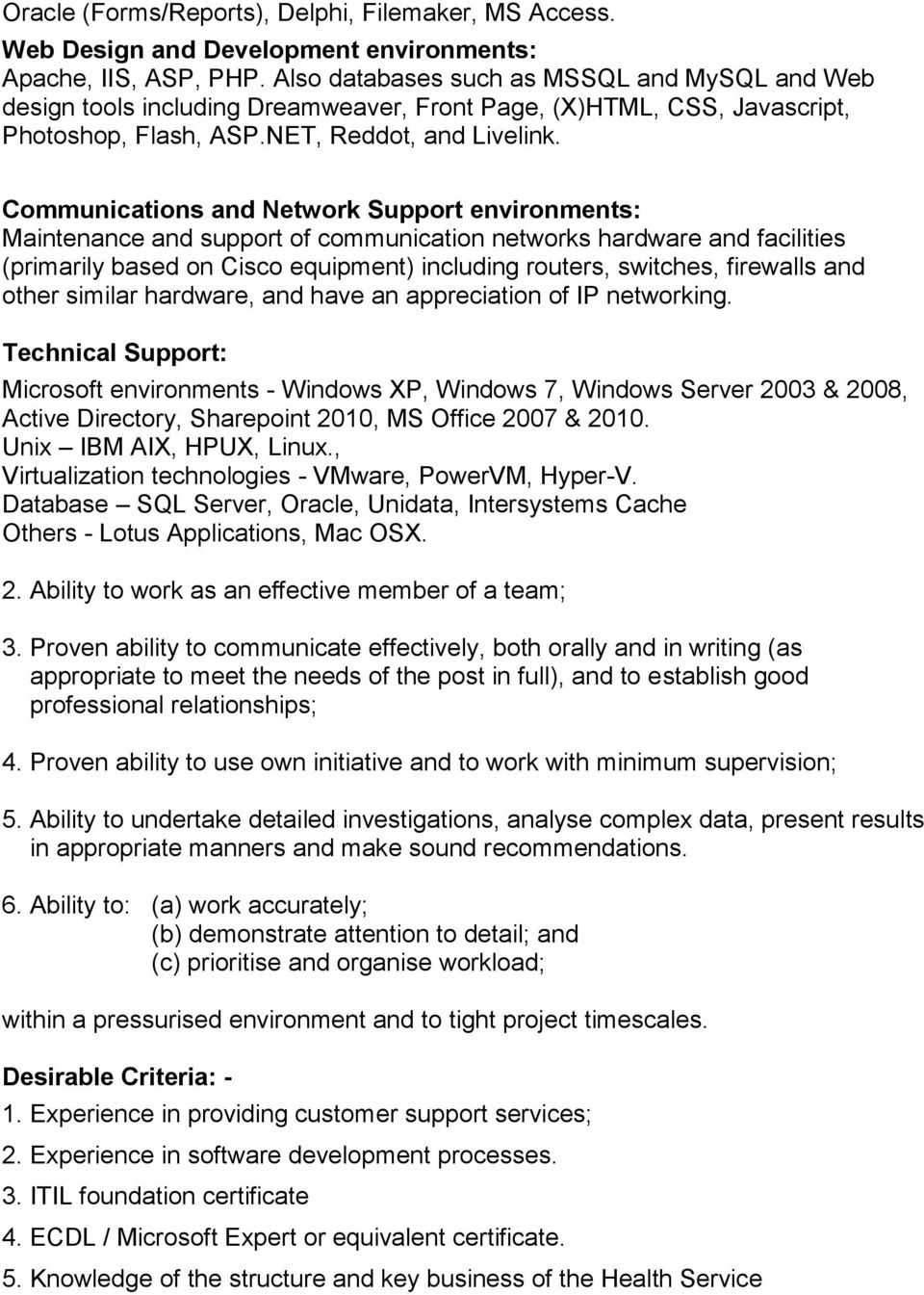 Communications and Network Support environments: Maintenance and support of communication networks hardware and facilities (primarily based on Cisco equipment) including routers, switches, firewalls