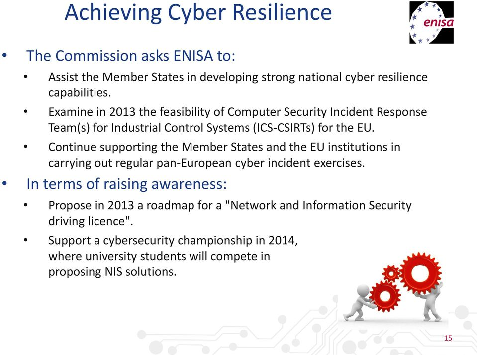 Continue supporting the Member States and the EU institutions in carrying out regular pan-european cyber incident exercises.
