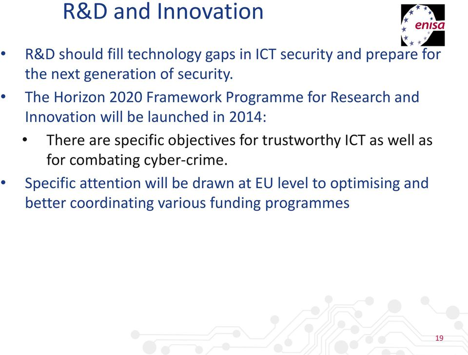 The Horizon 2020 Framework Programme for Research and Innovation will be launched in 2014: There are