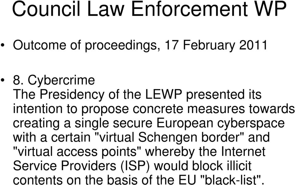 "creating a single secure European cyberspace with a certain ""virtual Schengen border"" and ""virtual"