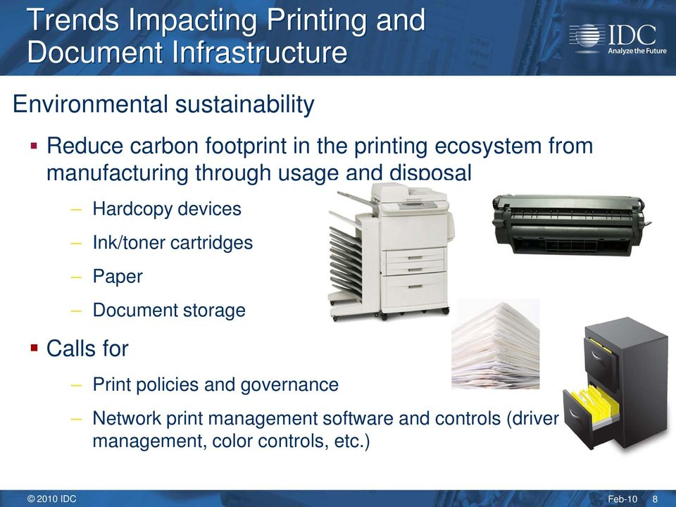 devices Ink/toner cartridges Paper Document storage Calls for Print policies and governance
