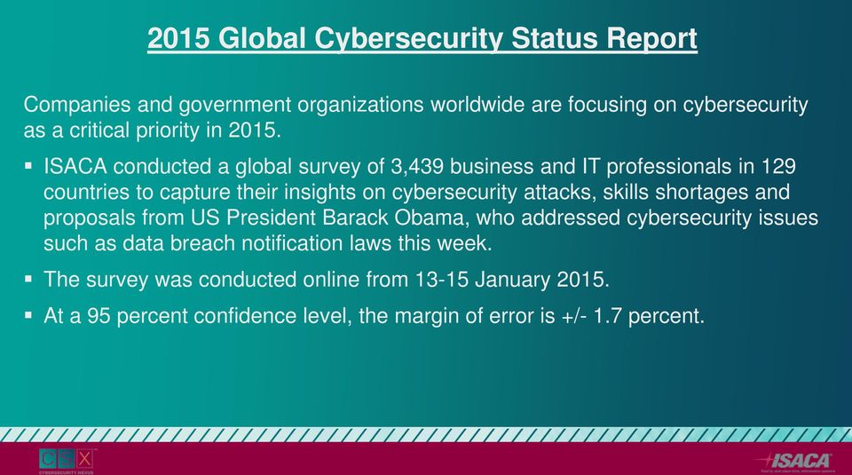 ISACA conducted a global survey of 3,439 business and IT professionals in 129 countries to capture their insights on cybersecurity attacks,