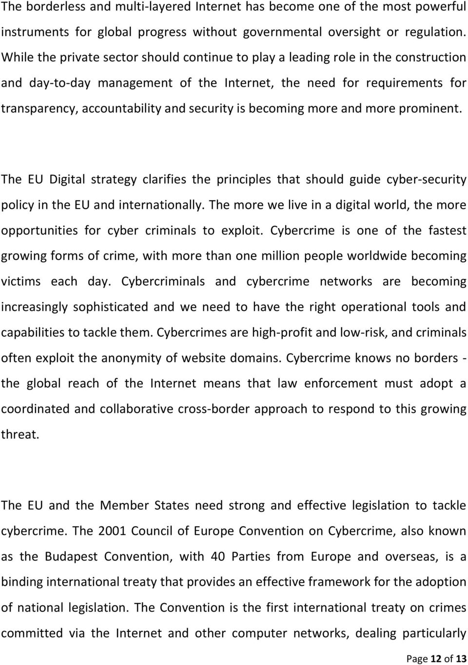 is becoming more and more prominent. The EU Digital strategy clarifies the principles that should guide cyber-security policy in the EU and internationally.