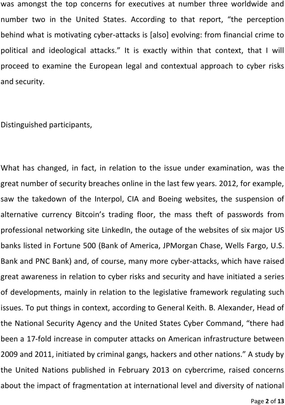 It is exactly within that context, that I will proceed to examine the European legal and contextual approach to cyber risks and security.