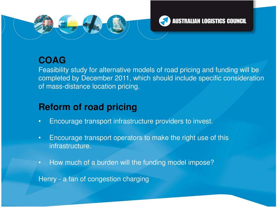 Reform of road pricing Encourage transport infrastructure providers to invest.