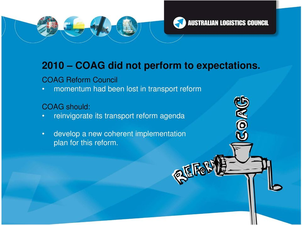 transport reform COAG should: reinvigorate its