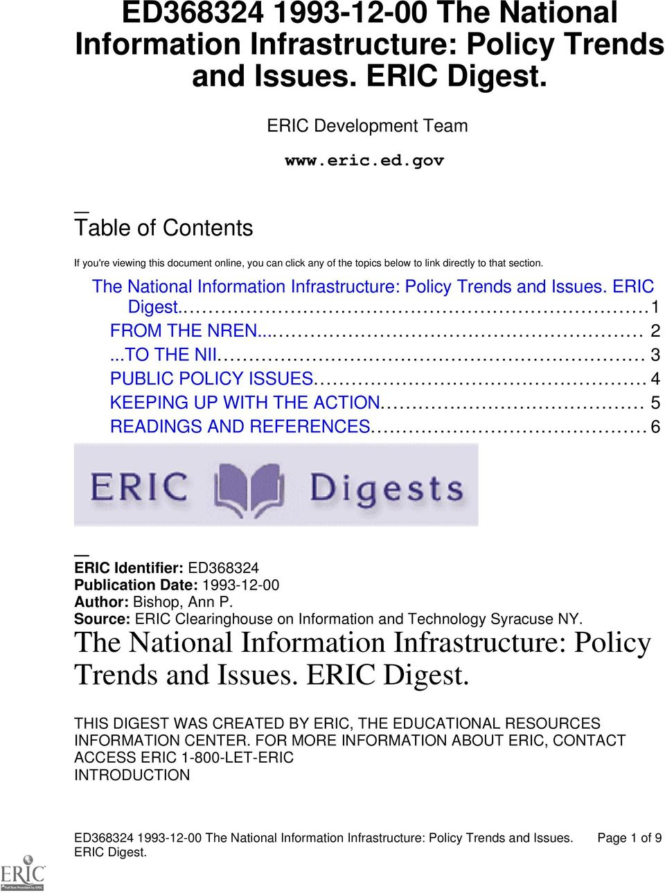 The National Information Infrastructure: Policy Trends and Issues. ERIC Digest...1 FROM THE NREN... 2...TO THE NII... 3 PUBLIC POLICY ISSUES... 4 KEEPING UP WITH THE ACTION... 5 READINGS AND REFERENCES.