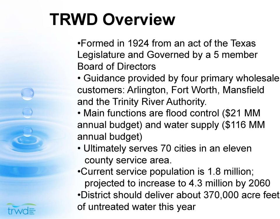 Main functions are flood control ($21 MM annual budget) and water supply ($116 MM annual budget) Ultimately serves 70 cities in an eleven