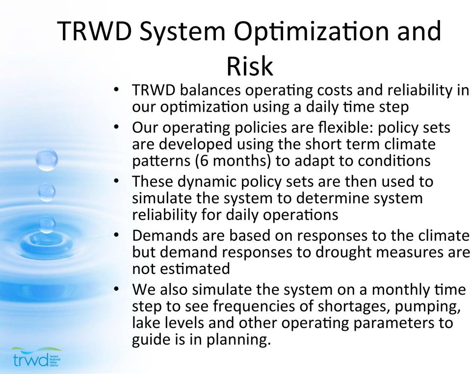 system to determine system reliability for daily opera2ons Demands are based on responses to the climate but demand responses to drought measures are not