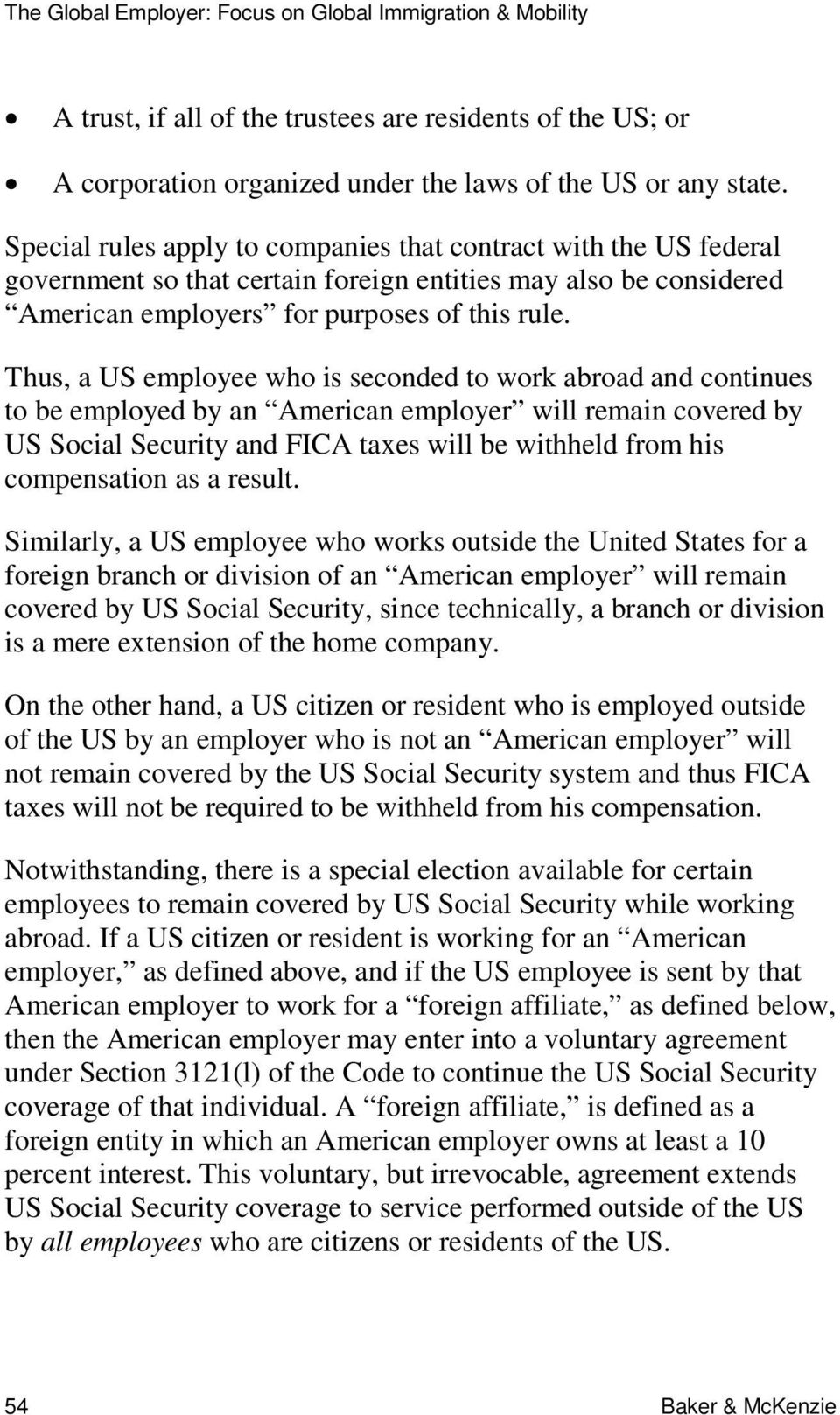 Thus, a US employee who is seconded to work abroad and continues to be employed by an American employer will remain covered by US Social Security and FICA taxes will be withheld from his compensation