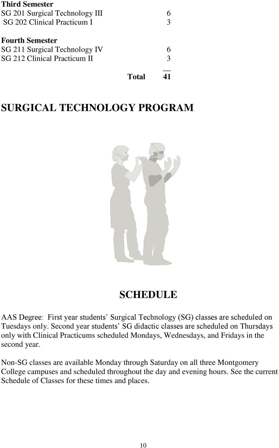 Second year students SG didactic classes are scheduled on Thursdays only with Clinical Practicums scheduled Mondays, Wednesdays, and Fridays in the second year.