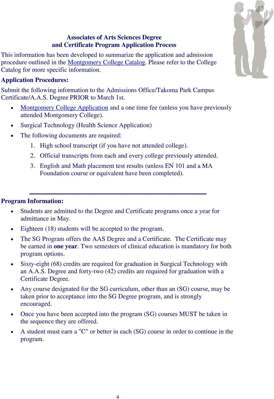 A.S. Degree PRIOR to March 1st. Montgomery College Application and a one time fee (unless you have previously attended Montgomery College).