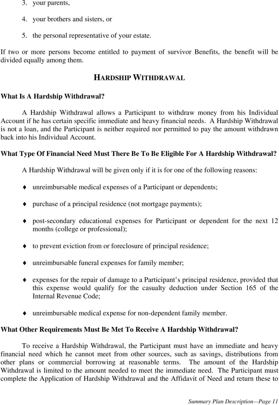 HARDSHIP WITHDRAWAL A Hardship Withdrawal allows a Participant to withdraw money from his Individual Account if he has certain specific immediate and heavy financial needs.
