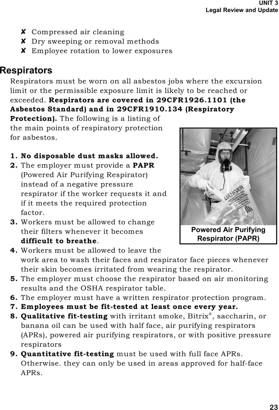 The following is a listing of the main points of respiratory protection for asbestos. 1. No disposable dust masks allowed. 2.