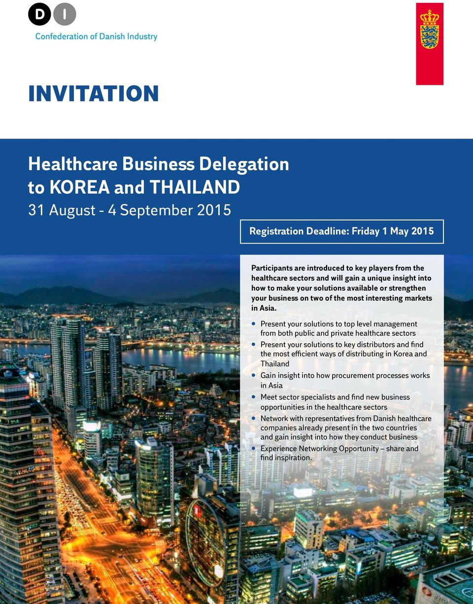 Present your solutions to top level management from both public and private healthcare sectors Present your solutions to key distributors and find the most efficient ways of distributing in Korea and