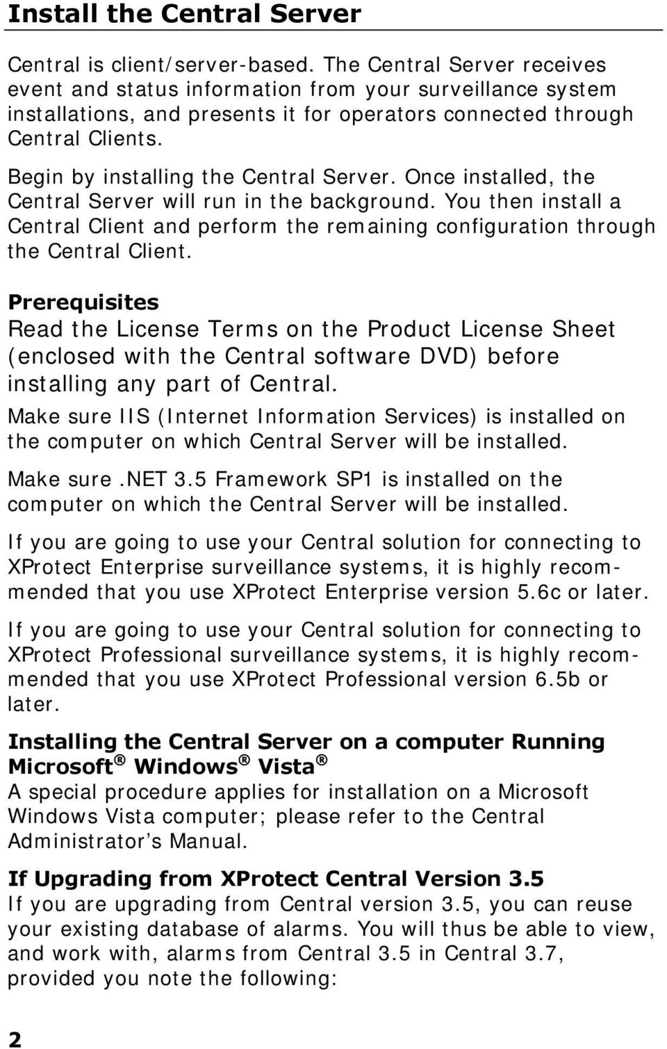 Begin by installing the Central Server. Once installed, the Central Server will run in the background.