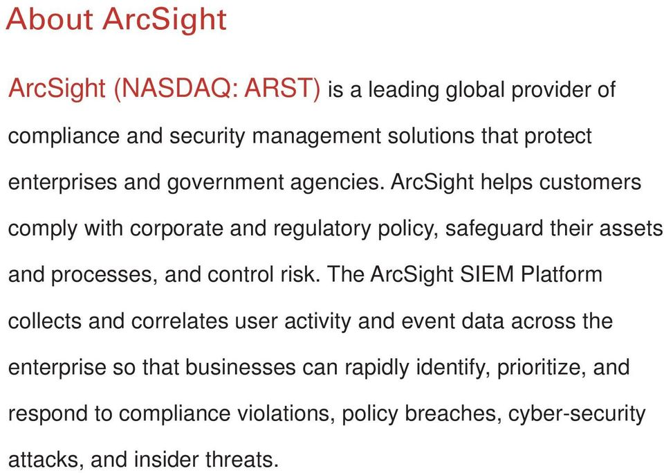 ArcSight helps customers comply with corporate and regulatory policy, safeguard their assets and processes, and control risk.