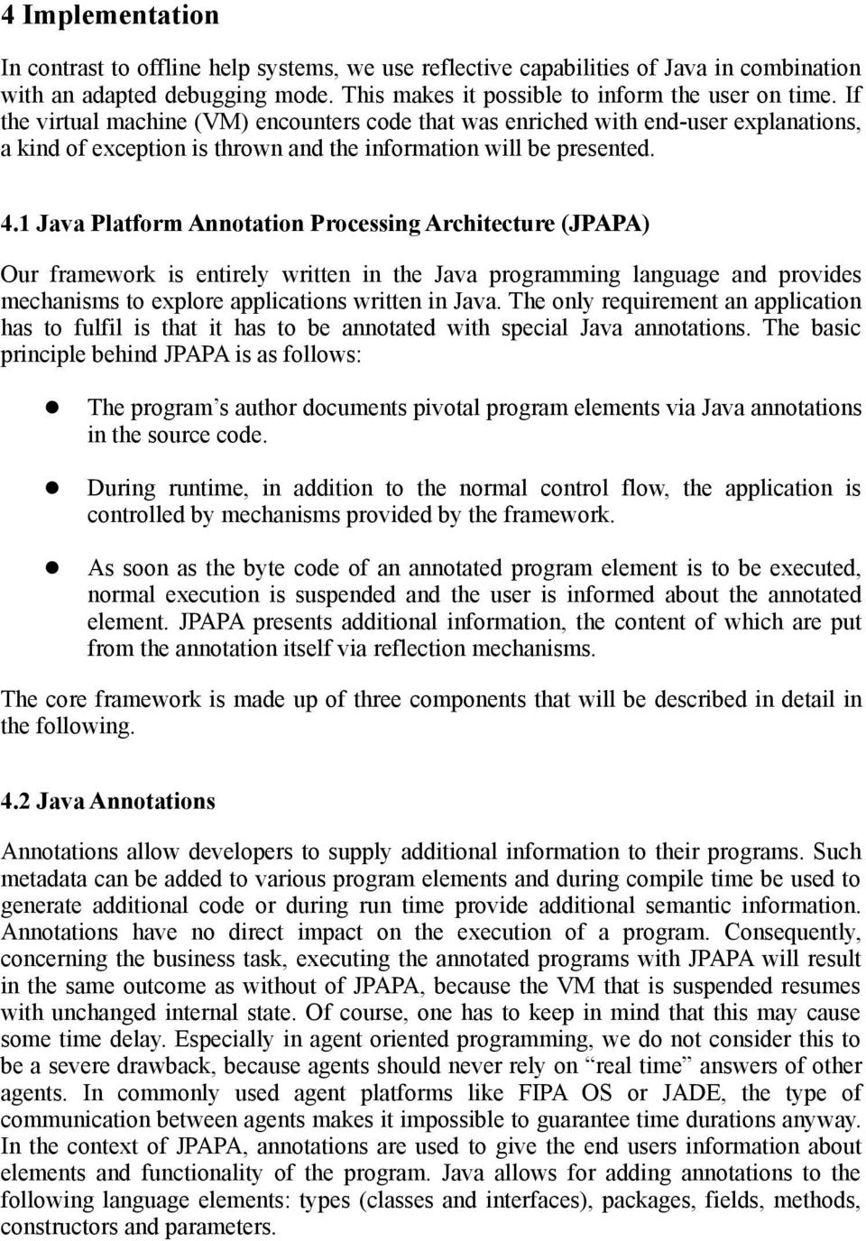 1 Java Platform Annotation Processing Architecture (JPAPA) Our framework is entirely written in the Java programming language and provides mechanisms to explore applications written in Java.