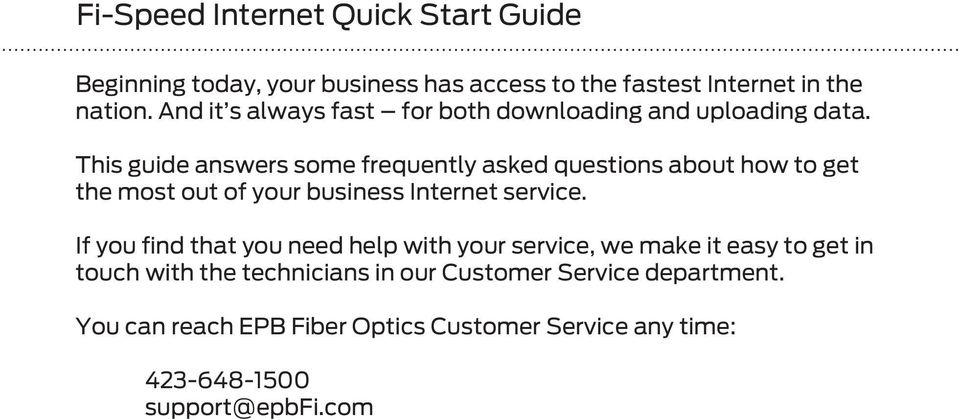 This guide answers some frequently asked questions about how to get the most out of your business Internet service.