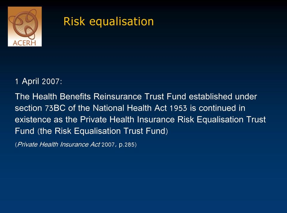 in existence as the Private Health Insurance Risk Equalisation Trust Fund