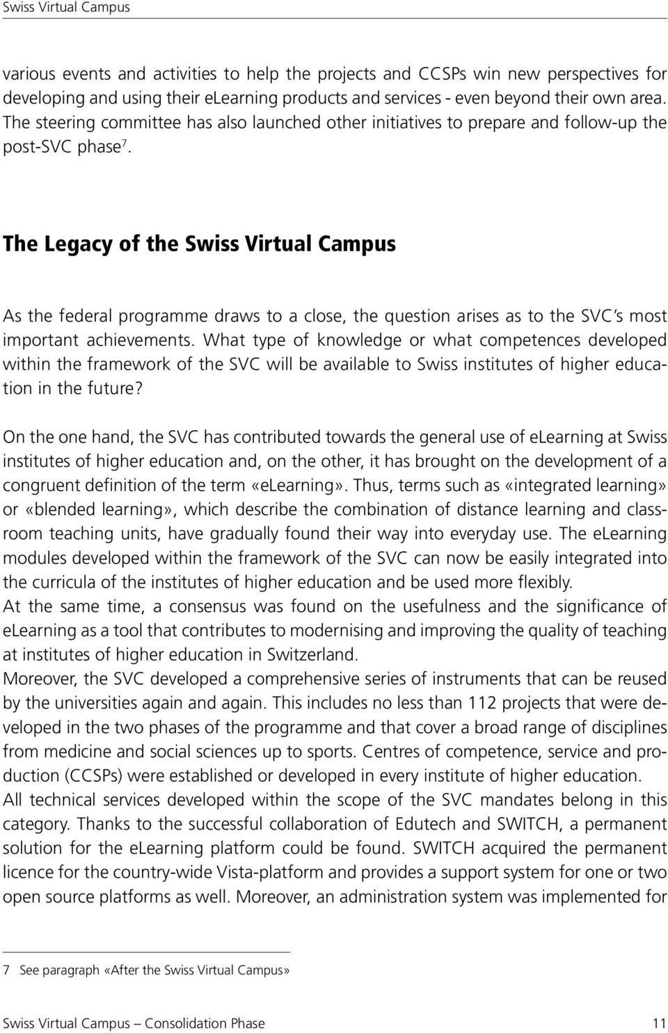 The Legacy of the Swiss Virtual Campus As the federal programme draws to a close, the question arises as to the SVC s most important achievements.