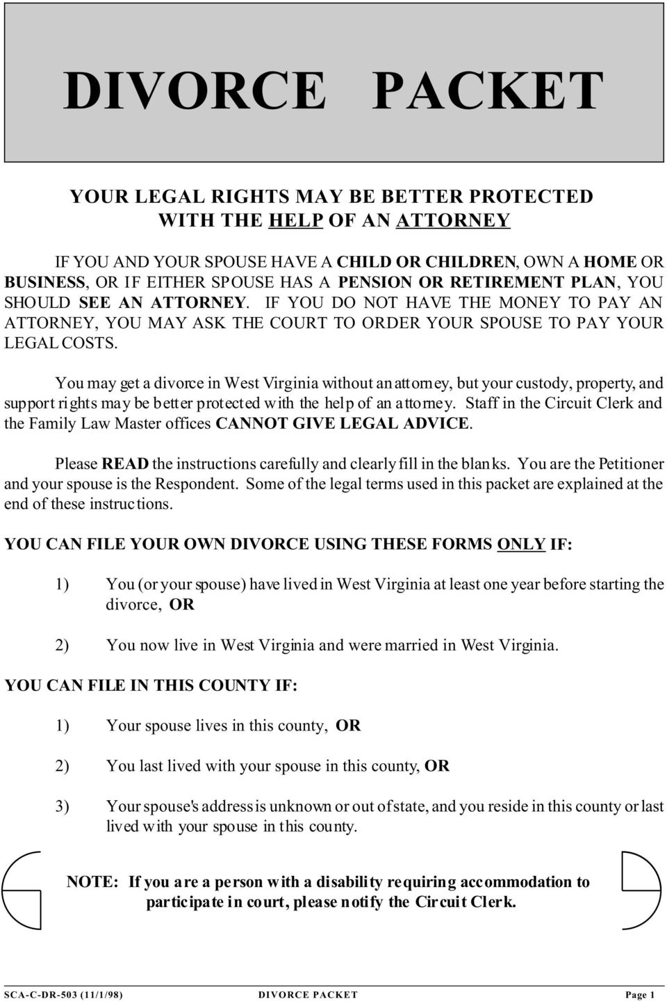 You may get a divorce in West Virginia without an attorney, but your custody, property, and support rights may be better protected with the help of an attorney.