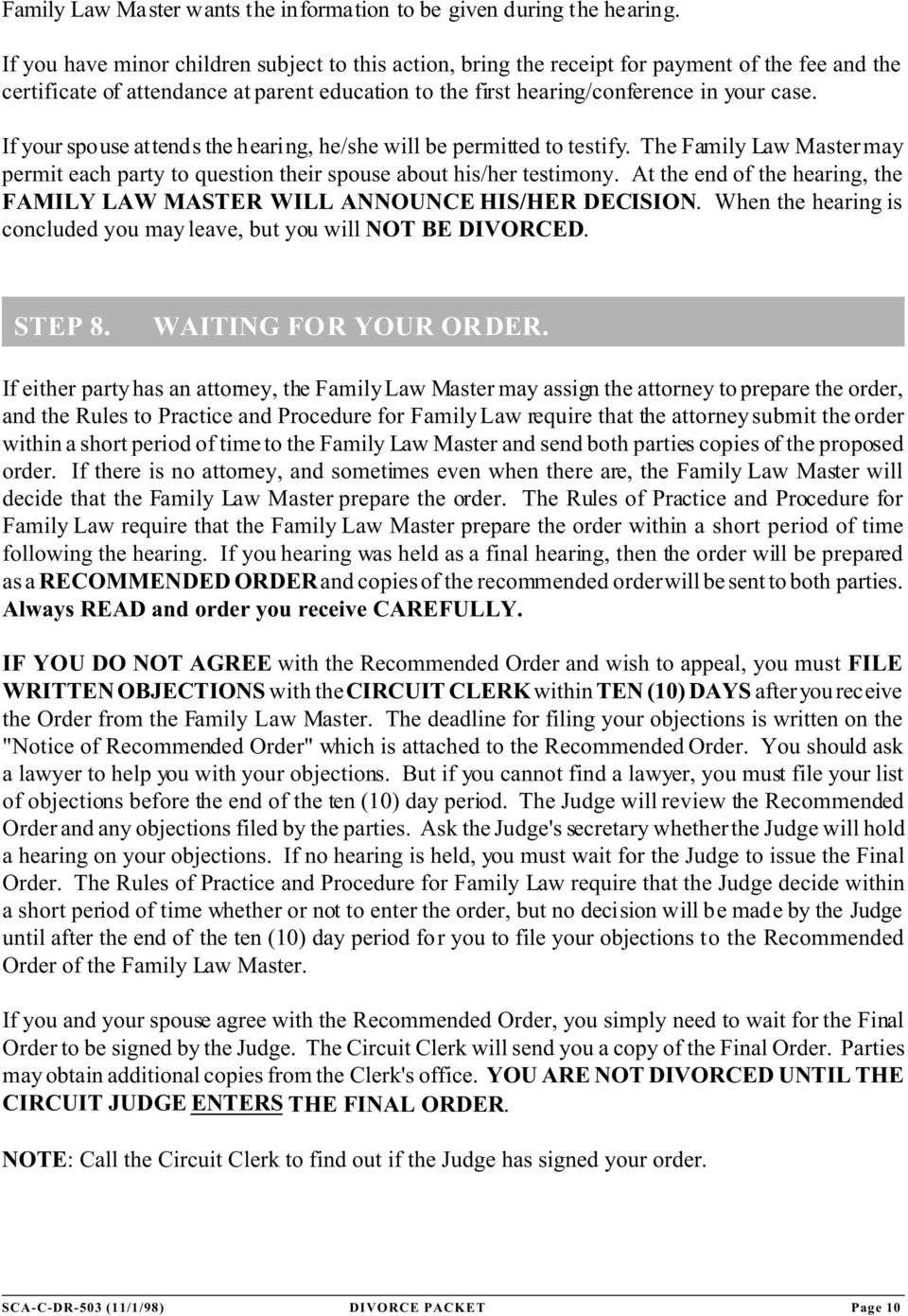 If your spouse attends the hearing, he/she will be permitted to testify. The Family Law Master may permit each party to question their spouse about his/her testimony.